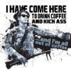 Drink coffee and kick ass - wzór na kubek